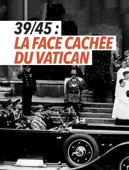 39/45 : la face cachée du Vatican
