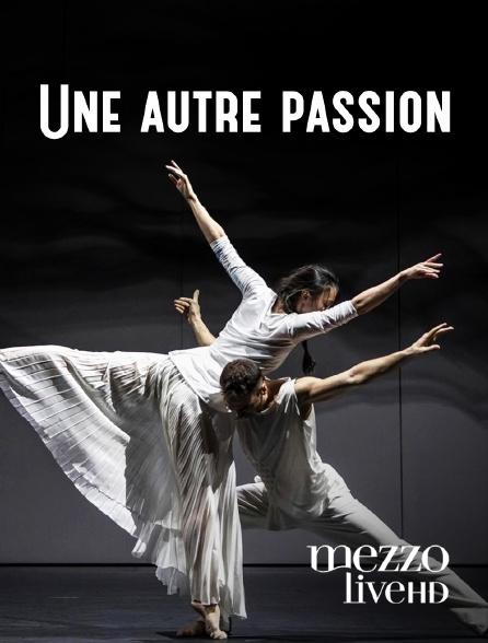 Mezzo Live HD - Une autre passion