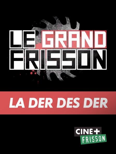 Ciné+ Frisson - Le grand frisson : la der des der