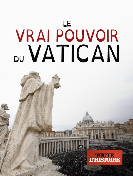 Toute l'histoire - Le vrai pouvoir du Vatican