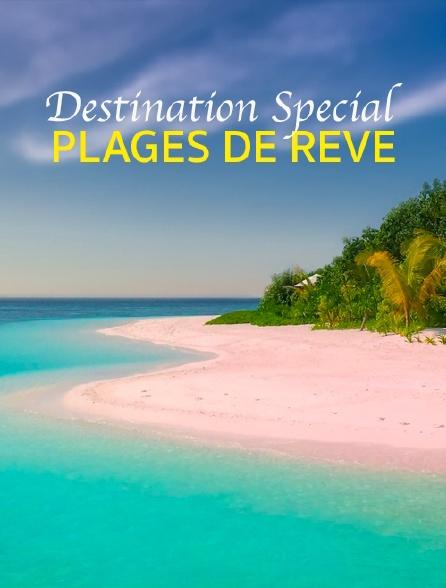 Destination Special : Plages De Reve