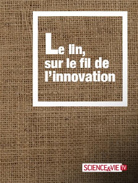 Science et Vie TV - Le lin, sur le fil de l'innovation