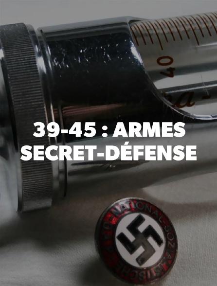 39-45 : armes secret-défense