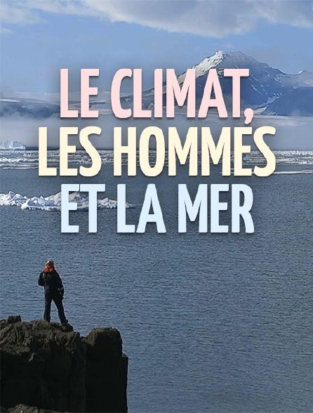Le climat, les hommes et la mer