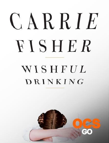 OCS Go - Wishful Drinking : l'autobiographie de Carrie Fisher