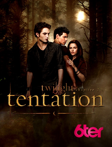 6ter - Twilight, chapitre 2 : tentation