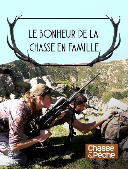 Chasse et pêche - Le bonheur de la chasse en famille