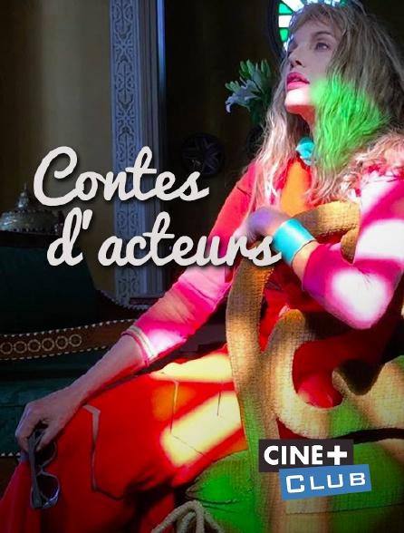 Ciné+ Club - Contes d'acteurs