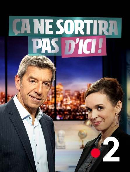 France 2 - Ça ne sortira pas d'ici