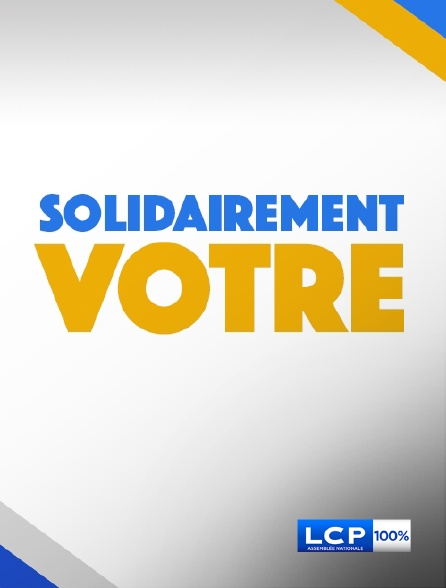 LCP 100% - Solidairement vôtre