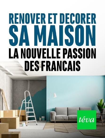 Téva - Rénover et décorer sa maison : la nouvelle passion des Français