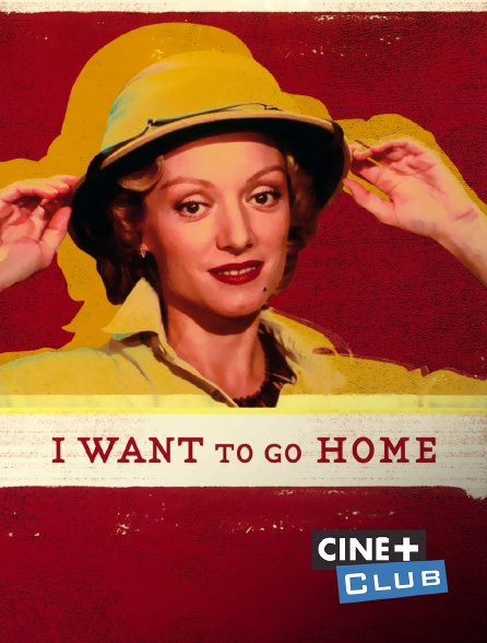 Ciné+ Club - I Want to Go Home