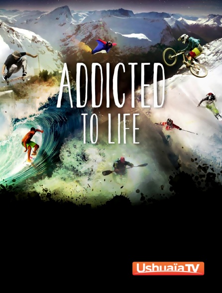 Ushuaïa TV - Nuit de la glisse : Addicted to Life