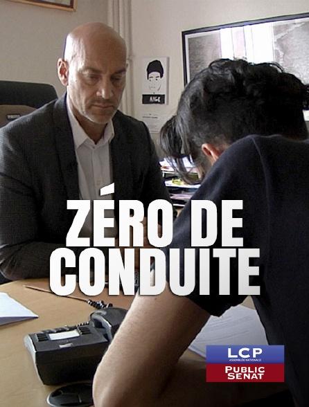 LCP Public Sénat - Zéro de conduite