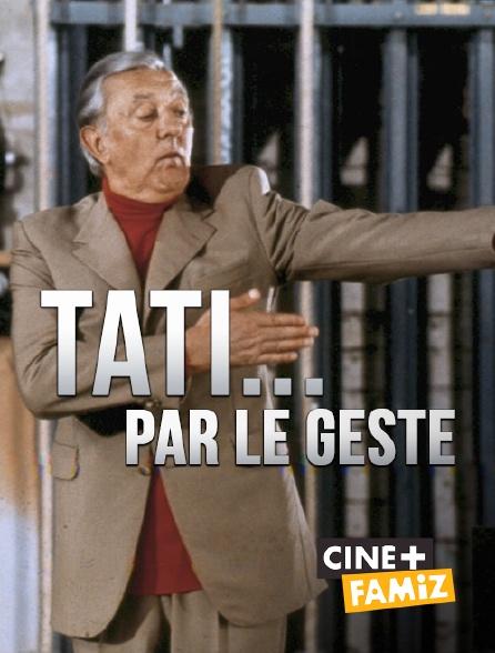 Ciné+ Famiz - Tati... par le geste