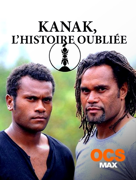 OCS Max - Kanaks, l'histoire oubliée