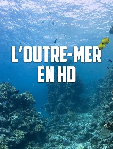 L'Outre-mer en HD