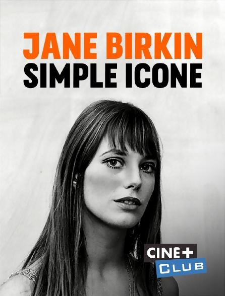 Ciné+ Club - Jane Birkin, simple icône