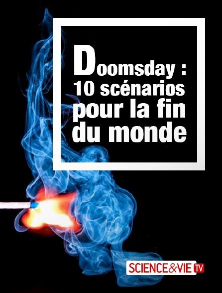 Science et Vie TV - Doomsday : 10 scénarios pour la fin du monde en replay