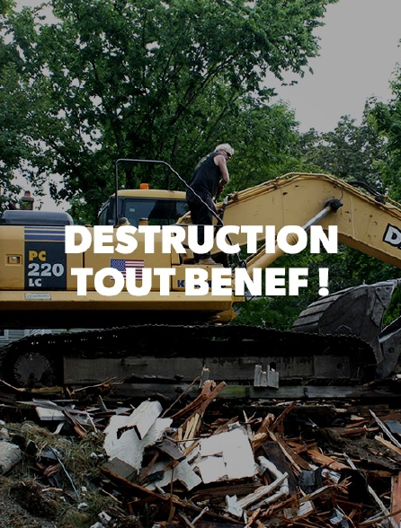 Destruction tout bénef !