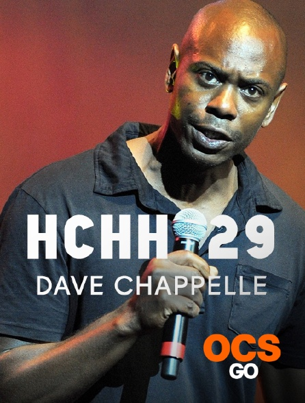 OCS Go - HCHH 29 : Dave Chappelle