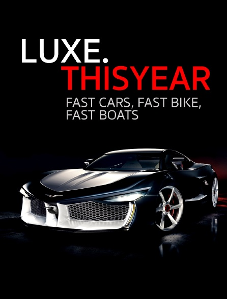 Luxe.Thisyear «Fast Cars, Fast Bike, Fast Boats»