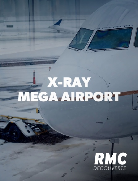 RMC Découverte - X-Ray Mega Airport