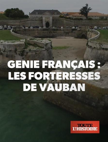 Toute l'histoire - Génie français : les forteresses de Vauban