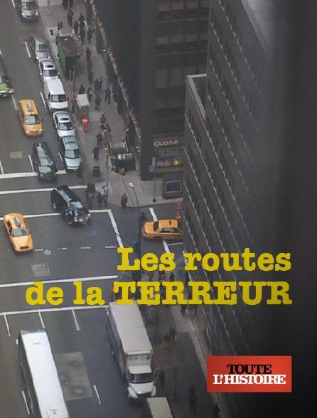 Toute l'histoire - Les routes de la terreur