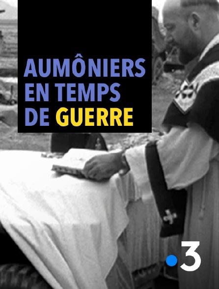 France 3 - Aumôniers en temps de guerre