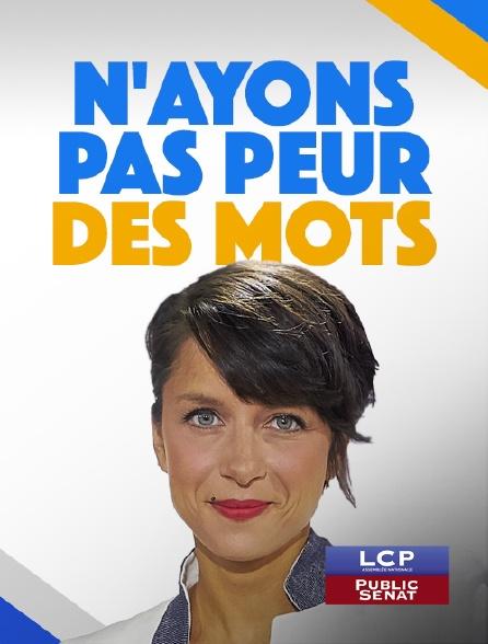 LCP Public Sénat - N'ayons pas peur des mots