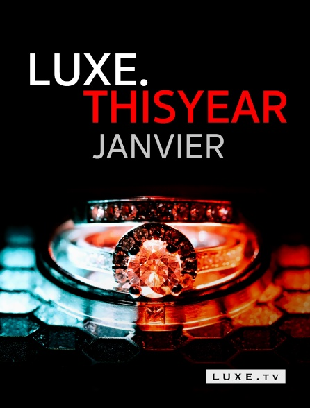 Luxe TV - Luxe.Thisyear : Janvier