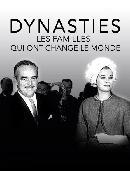 Dynasties : les familles qui ont changé le monde