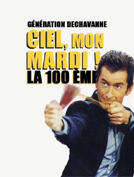 Génération Dechavanne : Ciel, mon mardi ! La 100e