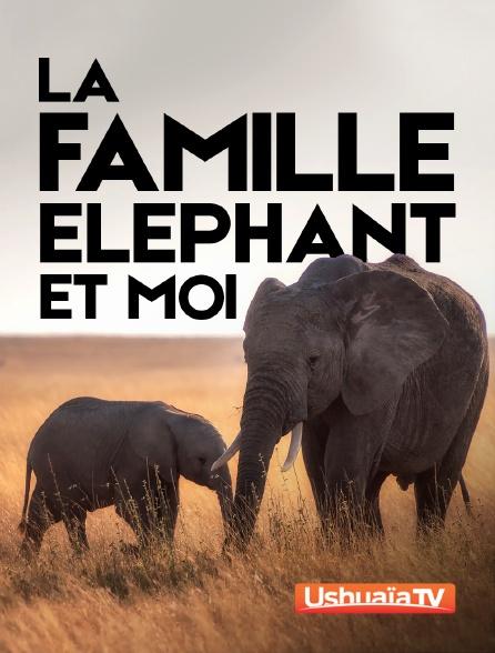 Ushuaïa TV - La famille éléphant et moi
