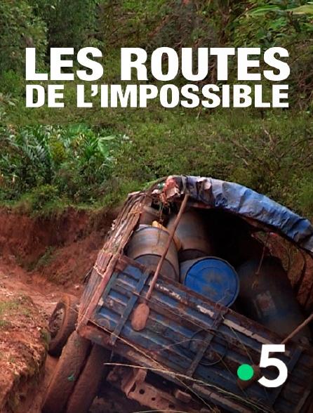 France 5 - Les routes de l'impossible
