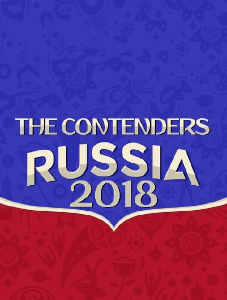 The Contenders : Russia 2018