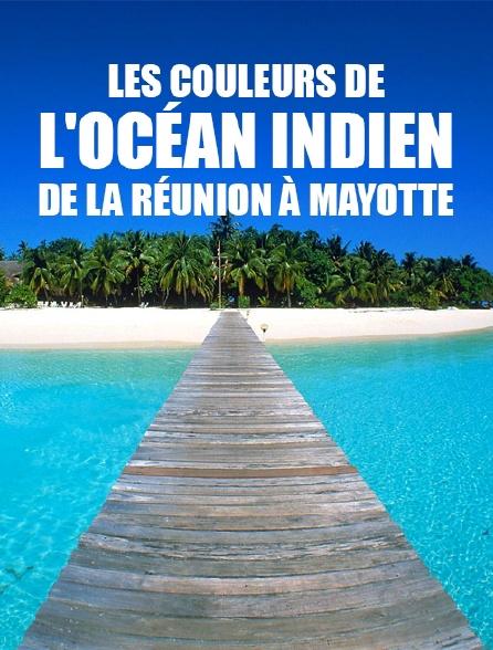 Les couleurs de l'océan Indien, de La Réunion à Mayotte