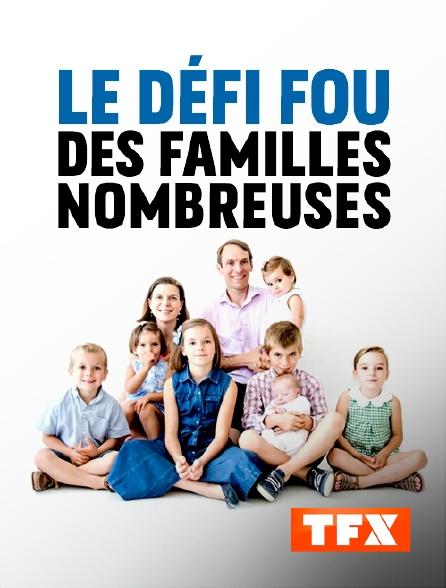 TFX - Le défi fou des familles nombreuses