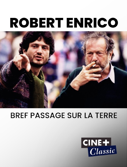 Ciné+ Classic - Robert Enrico, bref passage sur la Terre