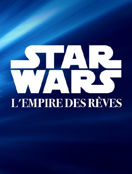 Star Wars, l'empire des rêves