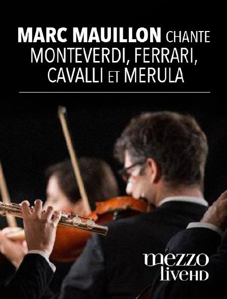 Mezzo Live HD - Marc Mauillon chante Monteverdi, Ferrari, Cavalli et Merula