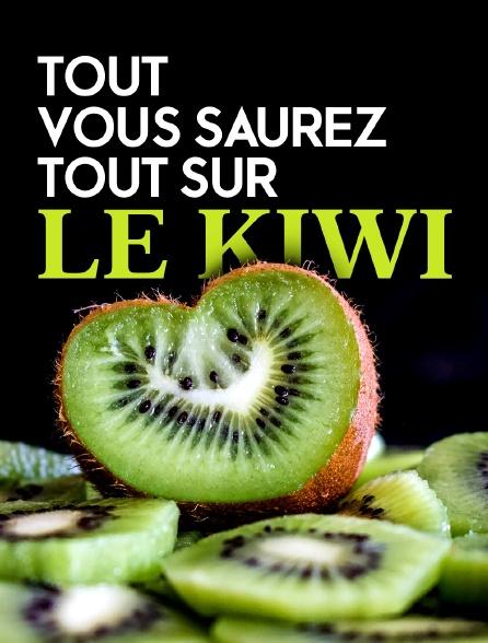 Tout, vous saurez tout sur le kiwi