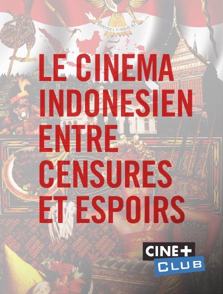 Ciné+ Club - Le cinéma indonésien entre censures et espoirs