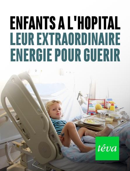 Téva - Enfants à l'hôpital : leur extraordinaire énergie pour guérir
