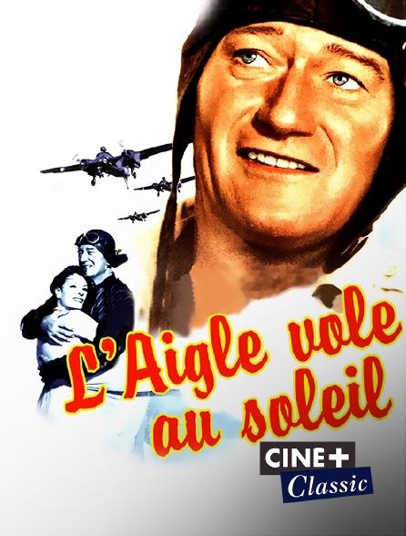 Ciné+ Classic - L'aigle vole au soleil