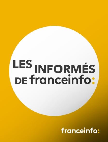 franceinfo: - Les informés de franceinfo