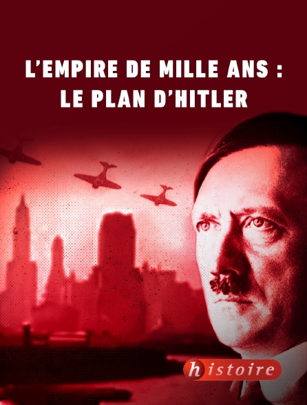 Histoire - L'Empire de mille ans : le plan d'Hitler