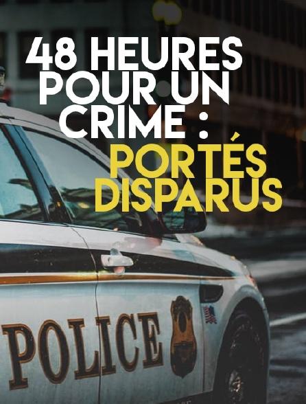 48 heures pour un crime : portés disparus