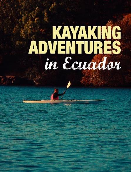 Kayaking Adventures in Ecuador